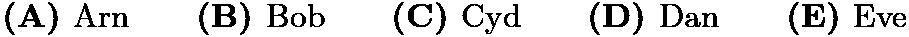 $\textbf{(A) } \text{Arn}\qquad\textbf{(B) }\text{Bob}\qquad\textbf{(C) }\text{Cyd}\qquad\textbf{(D) }\text{Dan}\qquad \textbf{(E) }\text{Eve}$