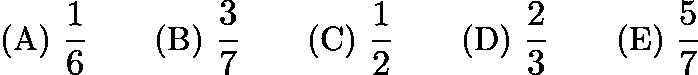 $\text{(A)}\ \frac{1}{6} \qquad \text{(B)}\ \frac{3}{7} \qquad \text{(C)}\ \frac{1}{2} \qquad \text{(D)}\ \frac{2}{3} \qquad \text{(E)}\ \frac{5}{7}$