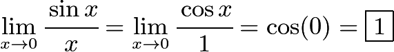 $\lim_{x \to 0} \cfrac {\sin x}{x} = \lim_{x \to 0} \cfrac {\cos x}{1} = \cos (0) = \boxed {1}$