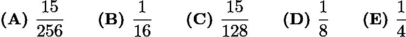 $\textbf{(A) } \frac{15}{256} \qquad \textbf{(B) } \frac{1}{16} \qquad \textbf{(C) } \frac{15}{128}\qquad \textbf{(D) } \frac{1}{8} \qquad \textbf{(E) } \frac14$