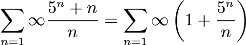 $\sum_{n=1}{\infty}\dfrac{5^n+n}{n} = \sum_{n=1}{\infty}\left(1+\frac{5^n}{n}\right)$