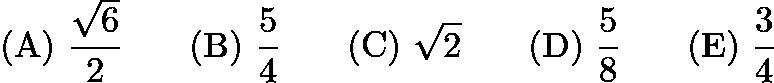 $\mathrm{(A)}\ \frac{\sqrt{6}}{2}\qquad\mathrm{(B)}\ \frac{5}{4}\qquad\mathrm{(C)}\ \sqrt{2}\qquad\mathrm{(D)}\ \frac{5}{8}\qquad\mathrm{(E)}\ \frac{3}{4}$