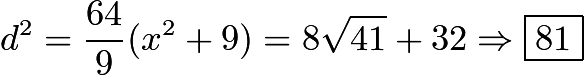 $d^2 = \frac{64}{9}(x^2+9) = 8\sqrt{41} + 32 \Rightarrow \boxed{81}$