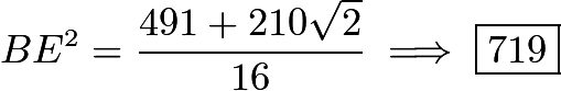 $BE^2=\frac{491+210 \sqrt 2}{16} \implies \boxed{719}$