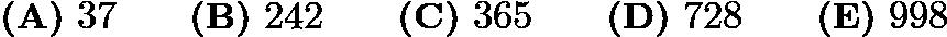 $\textbf{(A)}\ 37\qquad\textbf{(B)}\ 242\qquad\textbf{(C)}\ 365\qquad\textbf{(D)}\ 728\qquad\textbf{(E)}\ 998$
