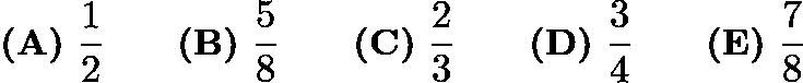 $\textbf{(A)}\ \frac12\qquad\textbf{(B)}\ \frac 58\qquad\textbf{(C)}\ \frac 23\qquad\textbf{(D)}\ \frac34\qquad\textbf{(E)}\ \frac 78$