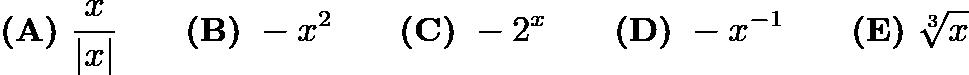 $\textbf{(A)}\ \frac{x}{\left x\right } \qquad \textbf{(B)}\ -x^2 \qquad \textbf{(C)}\ -2^x \qquad \textbf{(D)}\ -x^{-1} \qquad \textbf{(E)}\ \sqrt[3]{x}$