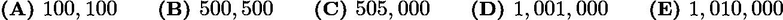 $\textbf{(A) }100,100 \qquad \textbf{(B) }500,500\qquad \textbf{(C) }505,000 \qquad \textbf{(D) }1,001,000 \qquad \textbf{(E) }1,010,000 \qquad$