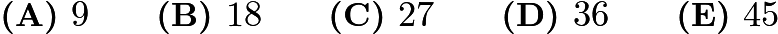 $\textbf{(A) }9\qquad \textbf{(B) }18\qquad \textbf{(C) }27\qquad \textbf{(D) }36\qquad \textbf{(E) }45\qquad$