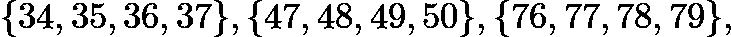 $\{34,35,36,37\}, \{47,48,49,50\}, \{76,77,78,79\},$