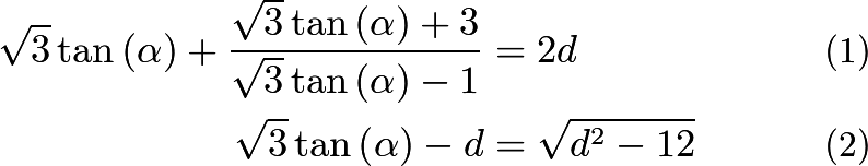 \begin{align}\sqrt{3}\tan{\left(\alpha\right)}+\frac{\sqrt{3}\tan{\left(\alpha\right)}+3}{\sqrt{3}\tan{\left(\alpha\right)}-1}&=2d \\ \sqrt{3}\tan{\left(\alpha\right)} - d &= \sqrt{d^{2}-12} \end{align}