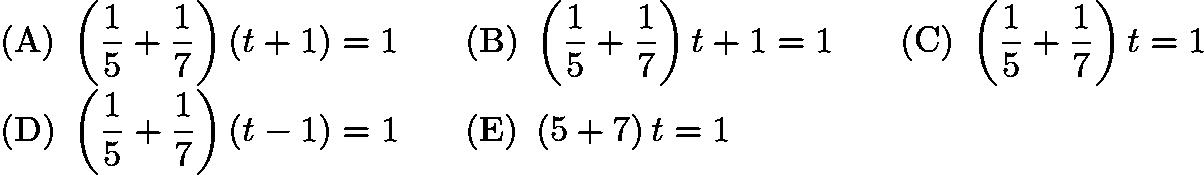 $\mathrm{(A)}\ \left(\frac{1}{5}+\frac{1}{7}\right)\left(t+1\right)=1\qquad\mathrm{(B)}\ \left(\frac{1}{5}+\frac{1}{7}\right)t+1=1\qquad\mathrm{(C)}\ \left(\frac{1}{5}+\frac{1}{7}\right)t=1\\\mathrm{(D)}\ \left(\frac{1}{5}+\frac{1}{7}\right)\left(t-1\right)=1\qquad\mathrm{(E)}\ \left(5+7\right)t=1$