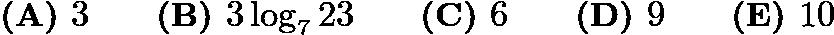 $\textbf{(A) } 3 \qquad \textbf{(B) } 3\log_{7}23 \qquad \textbf{(C) } 6 \qquad \textbf{(D) } 9 \qquad \textbf{(E) } 10$