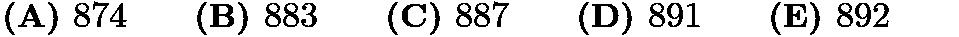 $\textbf{(A) }874\qquad \textbf{(B) }883\qquad \textbf{(C) }887\qquad \textbf{(D) }891\qquad \textbf{(E) }892\qquad$
