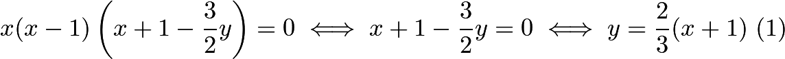 $x(x - 1)\left(x + 1 - \frac{3}{2}y\right) = 0 \iff x + 1 - \frac{3}{2}y = 0 \iff y = \frac{2}{3}(x + 1)\ (1)$