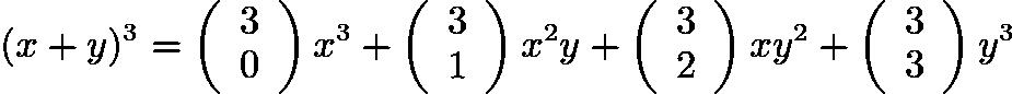 $(x+y)^{3}=\left(\begin{array}{c}3\\ 0\end{array}\right)x^3+\left(\begin{array}{c}3\\ 1\end{array}\right)x^2y+\left(\begin{array}{c}3\\ 2\end{array}\right)xy^2+\left(\begin{array}{c}3\\ 3\end{array}\right)y^3$