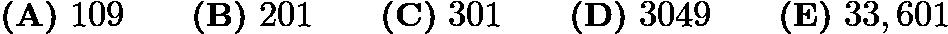 $\textbf{(A)}\ 109\qquad\textbf{(B)}\ 201\qquad\textbf{(C)}\ 301\qquad\textbf{(D)}\ 3049\qquad\textbf{(E)}\ 33,601$