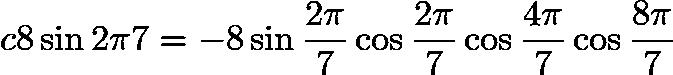 $c 8 \sin{2\pi}7 = -8 \sin{\frac{2\pi}{7}} \cos \frac{2\pi}7 \cos \frac{4\pi}7 \cos \frac{8\pi}7$