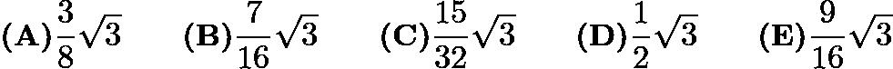 $\textbf{(A)} \frac {3}{8}\sqrt{3} \qquad \textbf{(B)} \frac {7}{16}\sqrt{3} \qquad \textbf{(C)} \frac {15}{32}\sqrt{3} \qquad \textbf{(D)} \frac {1}{2}\sqrt{3} \qquad \textbf{(E)} \frac {9}{16}\sqrt{3} \qquad$