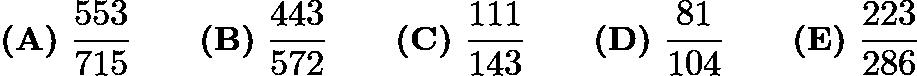 $\textbf{(A)} \ \frac{553}{715} \qquad \textbf{(B)} \ \frac{443}{572} \qquad \textbf{(C)} \ \frac{111}{143} \qquad \textbf{(D)} \ \frac{81}{104} \qquad \textbf{(E)} \ \frac{223}{286}$