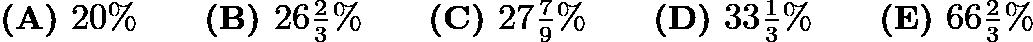 $\textbf{(A) } 20\% \qquad \textbf{(B) } 26\tfrac23\% \qquad \textbf{(C) } 27\tfrac79\% \qquad \textbf{(D) } 33\tfrac13\% \qquad \textbf{(E) } 66\tfrac23\%$