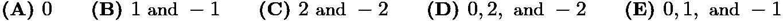 $\textbf{(A) }0\qquad\textbf{(B) }1\text{ and }-1\qquad\textbf{(C) }2\text{ and }-2\qquad\textbf{(D) }0,2,\text{ and }-2\qquad\textbf{(E) }0,1,\text{ and }-1$