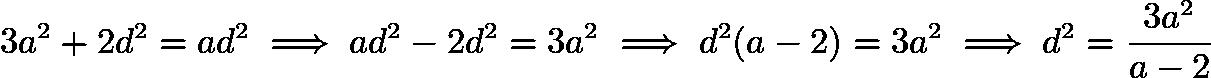 $3a^2+2d^2 = ad^2 \implies ad^2-2d^2 = 3a^2 \implies d^2(a-2) = 3a^2 \implies d^2 = \frac{3a^2}{a-2}$