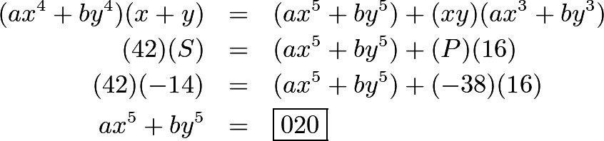 \begin{eqnarray*}(ax^4 + by^4)(x + y) & = & (ax^5 + by^5) + (xy)(ax^3 + by^3) \\ (42)(S) & = & (ax^5 + by^5) + (P)(16) \\ (42)( - 14) & = & (ax^5 + by^5) + ( - 38)(16) \\ ax^5 + by^5 & = & \boxed{020}\end{eqnarray*}