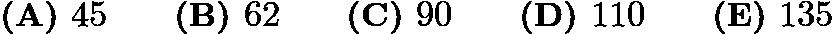 $\textbf{(A) }45\qquad\textbf{(B) }62\qquad\textbf{(C) }90\qquad\textbf{(D) }110\qquad\textbf{(E) }135$