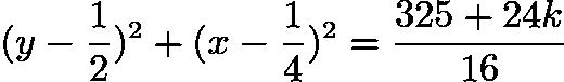 $(y- \frac{1}{2})^2+(x - \frac{1}{4})^2 = \frac{325+24k}{16}$