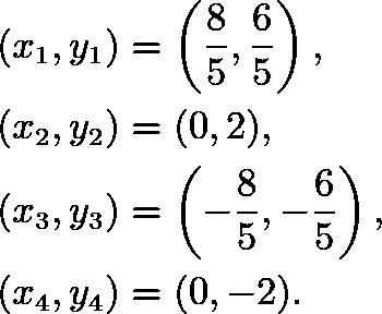 \begin{align*} (x_1,y_1) &= \left(\frac 85, \frac 65\right), \\ (x_2,y_2) &= (0,2), \\ (x_3,y_3) &= \left(-\frac 85, -\frac 65\right), \\ (x_4,y_4) &= (0,-2). \end{align*}