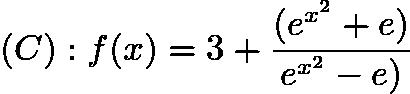 $ (C):f(x)=3+\frac{(e^{x^2}+e)}{e^{x^2}-e)}$