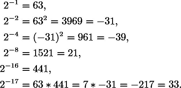 \begin{align*} 2^{-1}&=63, \\ 2^{-2}&=63^2=3969=-31, \\ 2^{-4}&=(-31)^2=961=-39, \\ 2^{-8}&=1521=21, \\ 2^{-16}&=441, \\ 2^{-17}&=63*441=7*{-31}=-217=33. \end{align*}