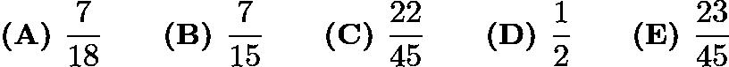$\textbf{(A) } \dfrac7{18} \qquad\textbf{(B) } \dfrac7{15} \qquad\textbf{(C) } \dfrac{22}{45} \qquad\textbf{(D) } \dfrac12 \qquad\textbf{(E) } \dfrac{23}{45}$