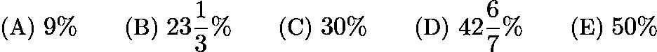 $\text{(A)}\ 9\% \qquad \text{(B)}\ 23\frac{1}{3}\% \qquad \text{(C)}\ 30\% \qquad \text{(D)}\ 42\frac{6}{7}\% \qquad \text{(E)}\ 50\%$