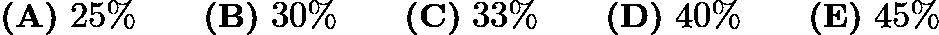 $\textbf{(A)}\ 25\% \qquad \textbf{(B)}\ 30\% \qquad \textbf{(C)}\ 33\% \qquad \textbf{(D)}\ 40\% \qquad \textbf{(E)}\ 45\%$