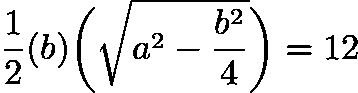 $\frac{1}{2}(b)\bigg(\sqrt{a^2-\frac{b^2}{4}}\bigg)=12$