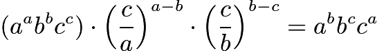 $(a^ab^bc^c)\cdot \left(\dfrac{c}{a}\right)^{a-b}\cdot \left(\dfrac{c}{b}\right)^{b-c}=a^bb^cc^a$