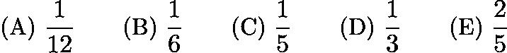 $\text{(A)}\ \frac{1}{12} \qquad \text{(B)}\ \frac{1}{6} \qquad \text{(C)}\ \frac{1}{5} \qquad \text{(D)}\ \frac{1}{3} \qquad \text{(E)}\ \frac{2}{5}$