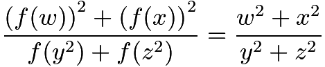 $\frac {\left( f(w) \right)^2 + \left( f(x) \right)^2}{f(y^2) + f(z^2) } = \frac {w^2 + x^2}{y^2 + z^2}$