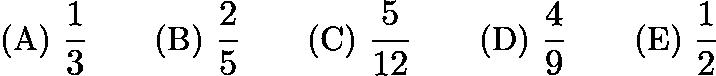 $\text{(A) }\frac {1}{3} \qquad \text{(B) }\frac {2}{5} \qquad \text{(C) }\frac {5}{12} \qquad \text{(D) }\frac {4}{9} \qquad \text{(E) }\frac {1}{2}$