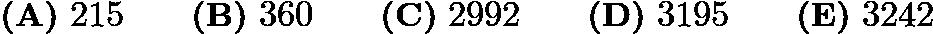 $\textbf{(A)} ~215 \qquad\textbf{(B)} ~360\qquad\textbf{(C)} ~2992\qquad\textbf{(D)} ~3195\qquad\textbf{(E)} ~3242$