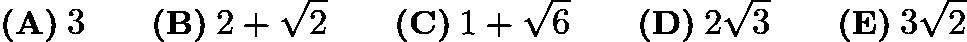 $\textbf{(A)}\: 3\qquad\textbf{(B)}\: 2+\sqrt{2}\qquad\textbf{(C)}\: 1+\sqrt{6}\qquad\textbf{(D)}\: 2\sqrt{3}\qquad\textbf{(E)}\: 3\sqrt{2}$