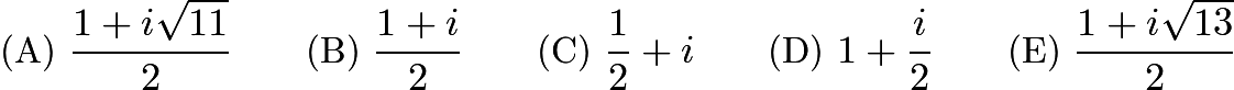 $\text{(A) }\frac {1 + i \sqrt {11}}{2} \qquad \text{(B) }\frac {1 + i}{2} \qquad \text{(C) }\frac {1}{2} + i \qquad \text{(D) }1 + \frac {i}{2} \qquad \text{(E) }\frac {1 + i \sqrt {13}}{2}$