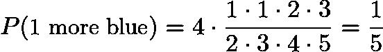 $P(\text{1 more blue}) = 4\cdot\frac{1\cdot1\cdot2\cdot3}{2\cdot3\cdot4\cdot5} = \frac{1}{5}$