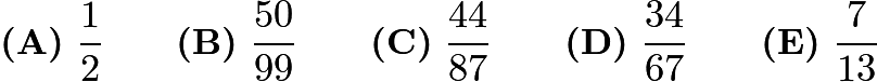 $\textbf{(A)}\ \frac{1}{2} \qquad \textbf{(B)}\ \frac{50}{99} \qquad \textbf{(C)}\ \frac{44}{87} \qquad \textbf{(D)}\ \frac{34}{67} \qquad \textbf{(E)}\ \frac{7}{13}$