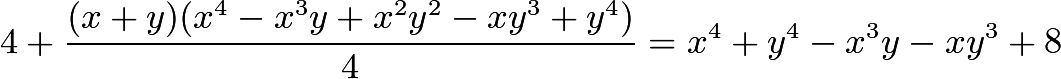 $4 + \frac{(x + y)(x^4 - x^3 y + x^2 y^2 - x y^3 + y^4)}{4} = x^4 + y^4 - x^3 y - x y^3 + 8$