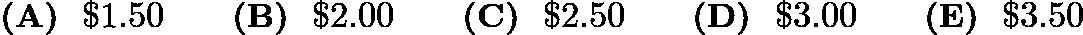 $\textbf{(A) }\ \textdollar 1.50 \qquad \textbf{(B) }\ \textdollar 2.00 \qquad \textbf{(C) }\ \textdollar 2.50 \qquad \textbf{(D) }\ \textdollar 3.00 \qquad \textbf{(E) }\ \textdollar 3.50$