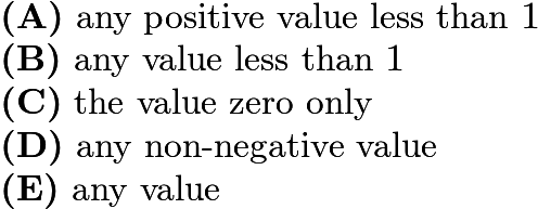 $\textbf{(A)}\ \text{any positive value less than }1 \qquad \\ \textbf{(B)}\ \text{any value less than }1 \\ \textbf{(C)}\ \text{the value zero only}\qquad \\ \textbf{(D)}\ \text{any non-negative value}\qquad \\ \textbf{(E)}\ \text{any value}$
