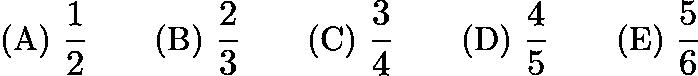 $\text{(A)}\ \frac{1}{2} \qquad \text{(B)}\ \frac{2}{3} \qquad \text{(C)}\ \frac{3}{4} \qquad \text{(D)}\ \frac{4}{5} \qquad \text{(E)}\ \frac{5}{6}$